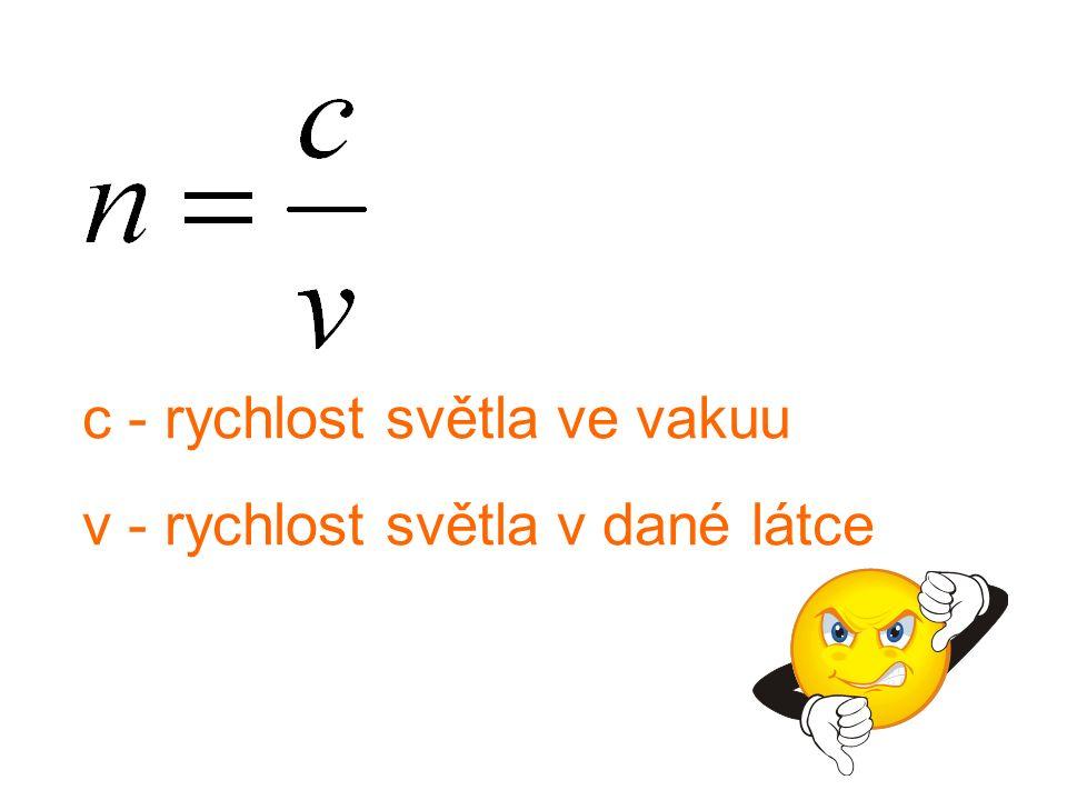 c - rychlost světla ve vakuu v - rychlost světla v dané látce