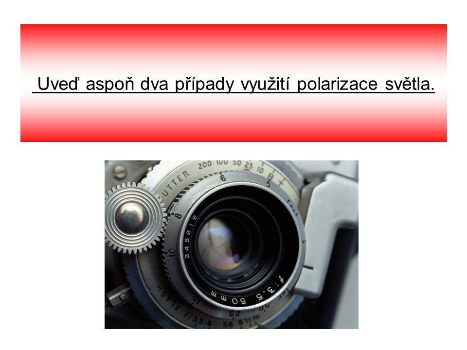 Uveď aspoň dva případy využití polarizace světla.