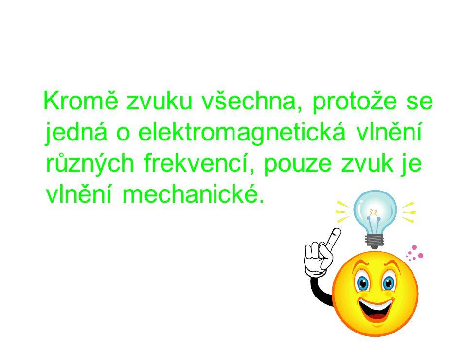 Kromě zvuku všechna, protože se jedná o elektromagnetická vlnění různých frekvencí, pouze zvuk je vlnění mechanické.