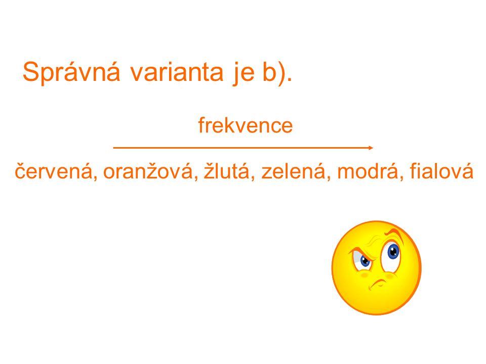 Správná varianta je b). červená, oranžová, žlutá, zelená, modrá, fialová frekvence
