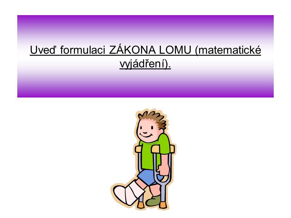 Uveď formulaci ZÁKONA LOMU (matematické vyjádření).