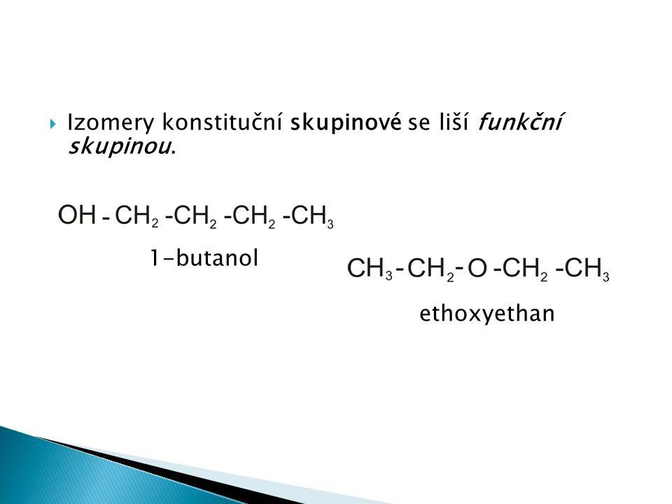 Izomery konstituční skupinové se liší funkční skupinou. 1-butanol ethoxyethan