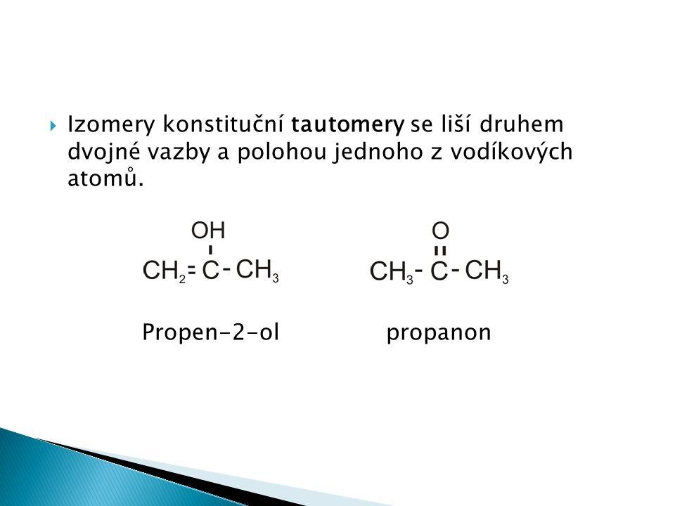  Izomery konstituční tautomery se liší druhem dvojné vazby a polohou jednoho z vodíkových atomů. Propen-2-ol propanon