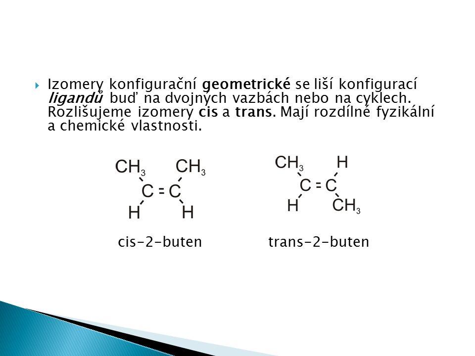  Izomery konfigurační geometrické se liší konfigurací ligandů buď na dvojných vazbách nebo na cyklech. Rozlišujeme izomery cis a trans. Mají rozdílné