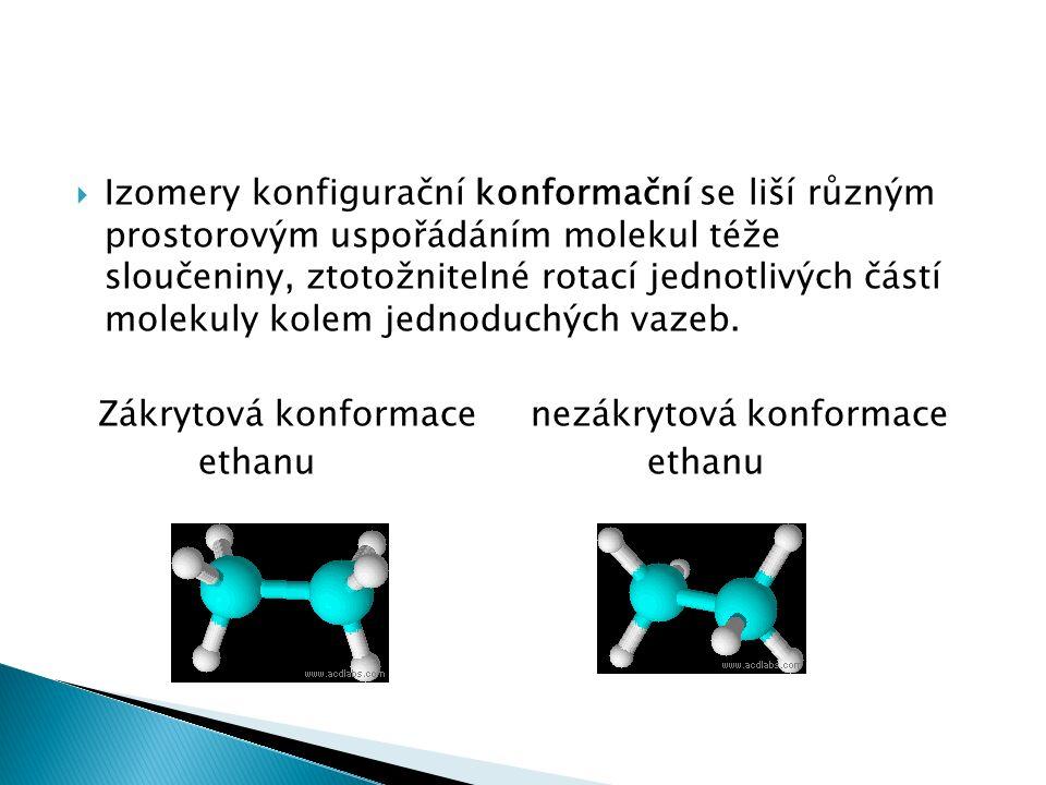  Izomery konfigurační konformační se liší různým prostorovým uspořádáním molekul téže sloučeniny, ztotožnitelné rotací jednotlivých částí molekuly kolem jednoduchých vazeb.