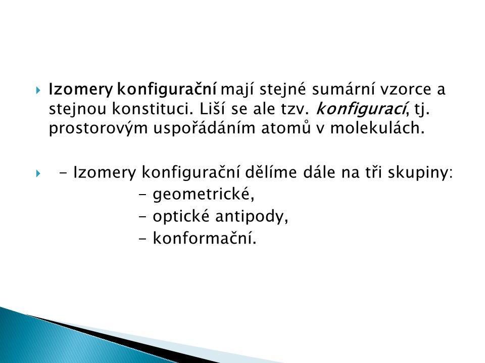  Izomery konfigurační mají stejné sumární vzorce a stejnou konstituci.