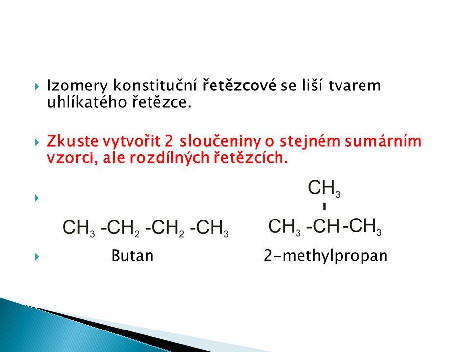  Izomery konstituční řetězcové se liší tvarem uhlíkatého řetězce.