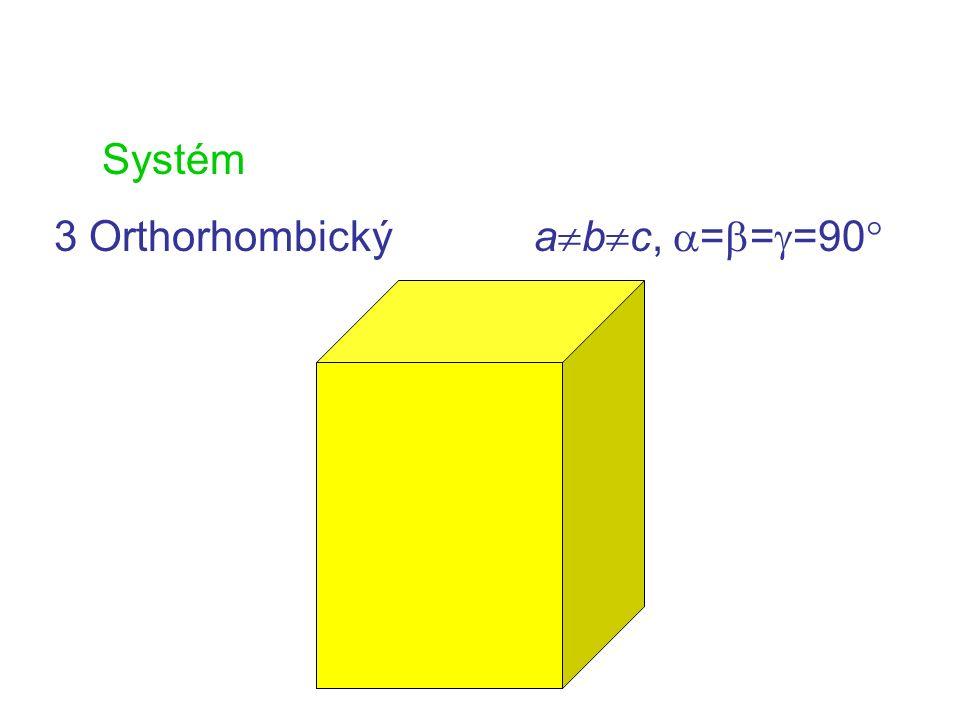 Systém 3 Orthorhombickýa  b  c,  =  =  =90 