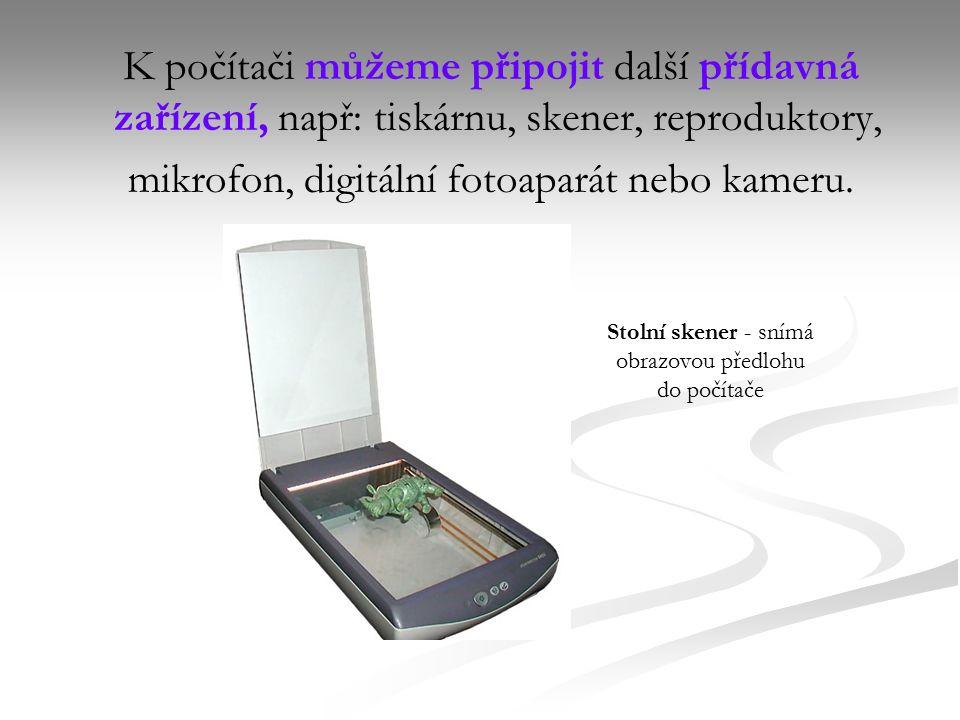 K počítači můžeme připojit další přídavná zařízení, např: tiskárnu, skener, reproduktory, mikrofon, digitální fotoaparát nebo kameru.