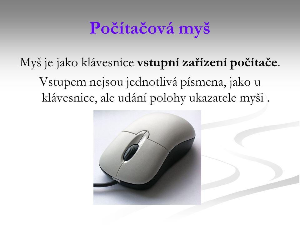 Počítačová myš Myš je jako klávesnice vstupní zařízení počítače.