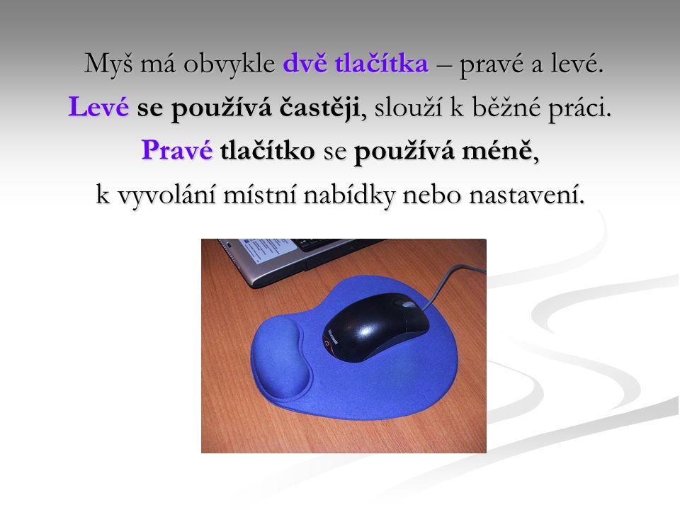 Myš má obvykle dvě tlačítka – pravé a levé. Myš má obvykle dvě tlačítka – pravé a levé.