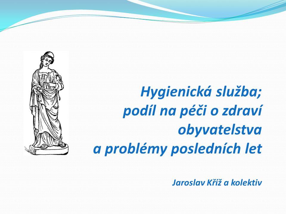 Hygienická služba; podíl na péči o zdraví obyvatelstva a problémy posledních let Jaroslav Kříž a kolektiv