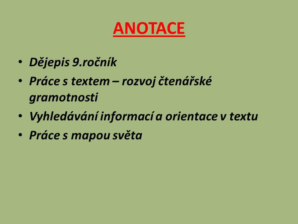 ANOTACE Dějepis 9.ročník Práce s textem – rozvoj čtenářské gramotnosti Vyhledávání informací a orientace v textu Práce s mapou světa