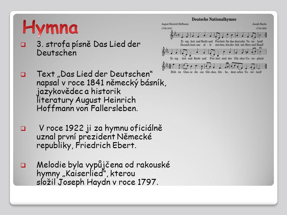 """ 3. strofa písně Das Lied der Deutschen  Text """"Das Lied der Deutschen"""" napsal v roce 1841 německý básník, jazykovědec a historik literatury August H"""