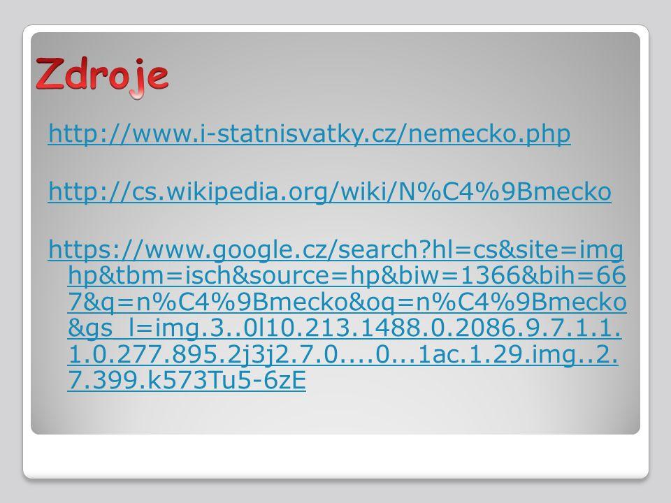 http://www.i-statnisvatky.cz/nemecko.php http://cs.wikipedia.org/wiki/N%C4%9Bmecko https://www.google.cz/search hl=cs&site=img hp&tbm=isch&source=hp&biw=1366&bih=66 7&q=n%C4%9Bmecko&oq=n%C4%9Bmecko &gs_l=img.3..0l10.213.1488.0.2086.9.7.1.1.