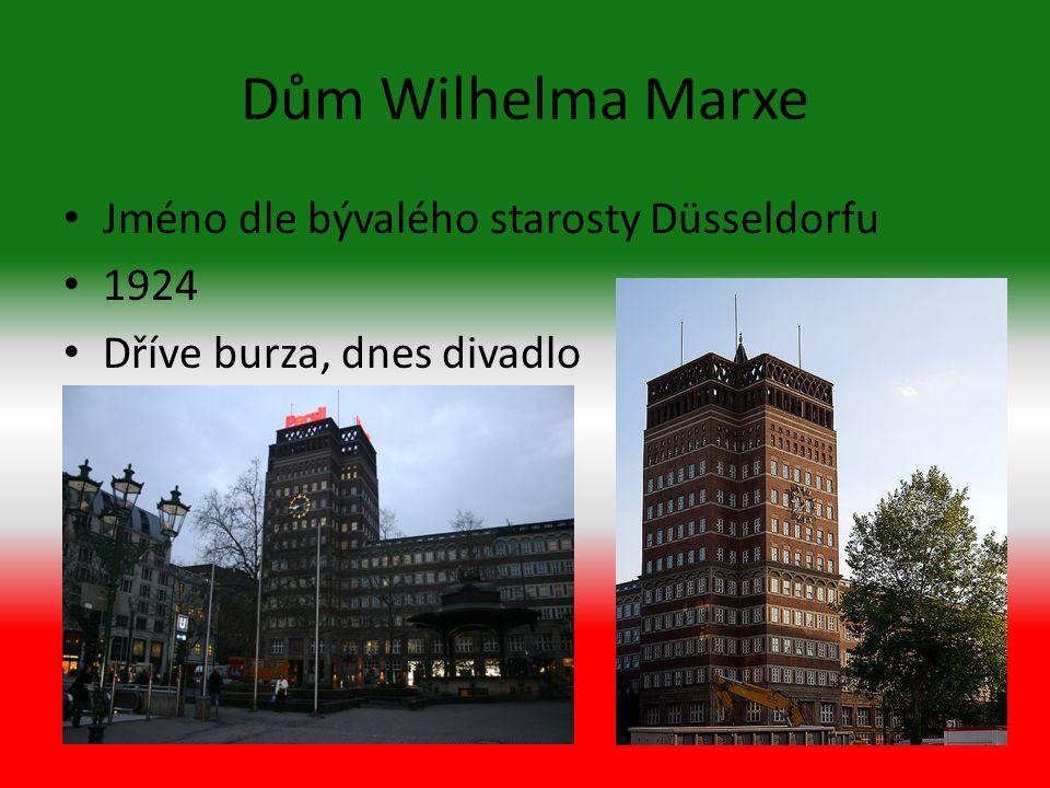 Dům Wilhelma Marxe Jméno dle bývalého starosty Düsseldorfu 1924 Dříve burza, dnes divadlo