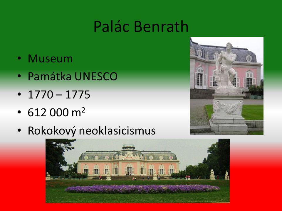 Palác Benrath Museum Památka UNESCO 1770 – 1775 612 000 m 2 Rokokový neoklasicismus