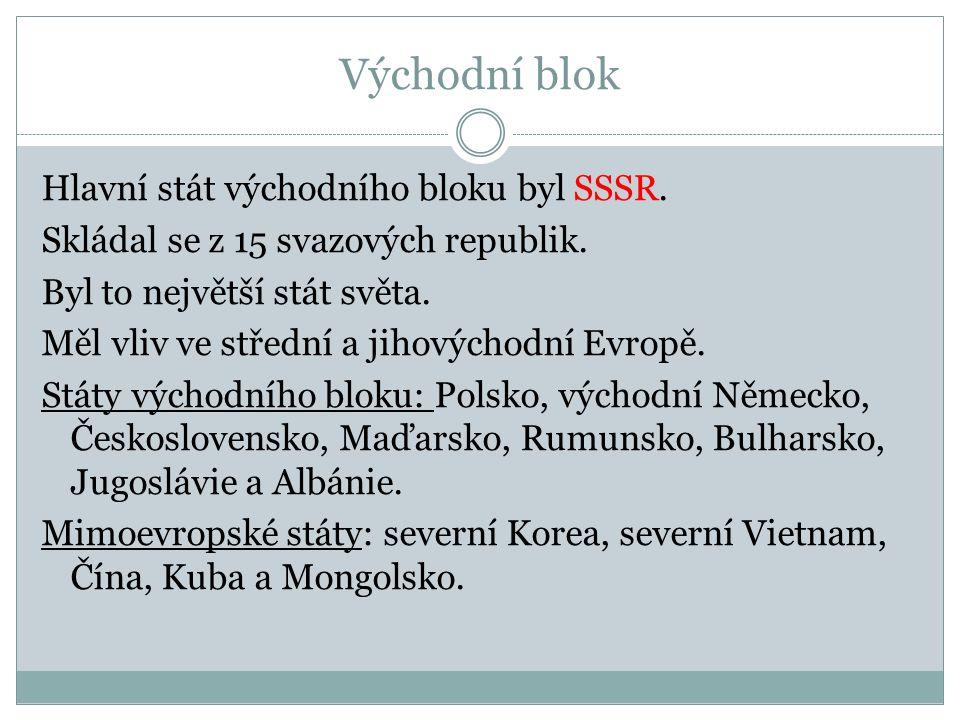 Východní blok Hlavní stát východního bloku byl SSSR.