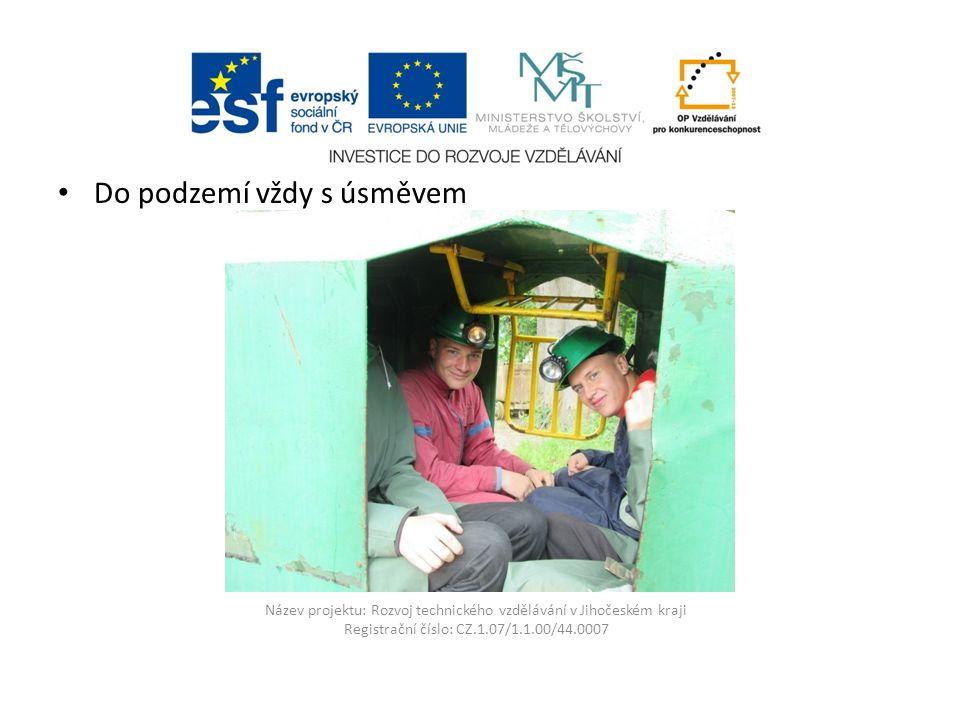 Název projektu: Rozvoj technického vzdělávání v Jihočeském kraji Registrační číslo: CZ.1.07/1.1.00/44.0007 Do podzemí vždy s úsměvem