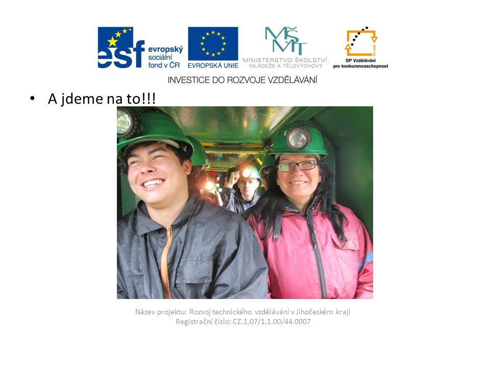 Název projektu: Rozvoj technického vzdělávání v Jihočeském kraji Registrační číslo: CZ.1.07/1.1.00/44.0007 A jdeme na to!!!