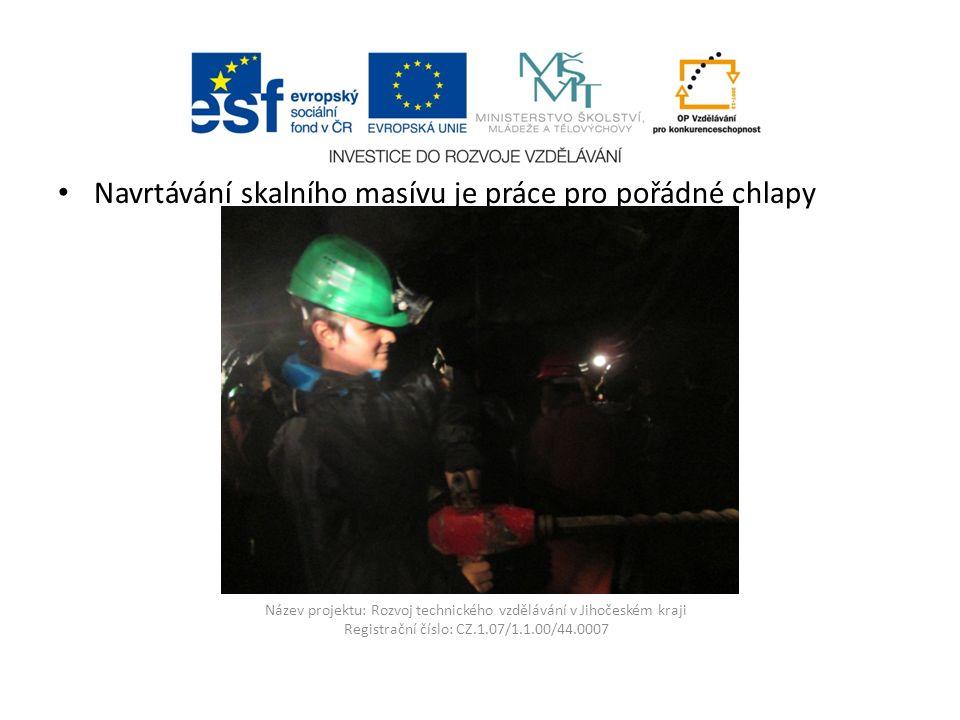 Název projektu: Rozvoj technického vzdělávání v Jihočeském kraji Registrační číslo: CZ.1.07/1.1.00/44.0007 Navrtávání skalního masívu je práce pro poř