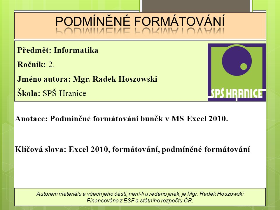 Podmíněné formátování  Podmíněné formátování = nastavení formátu buňky při splnění určité podmínky.