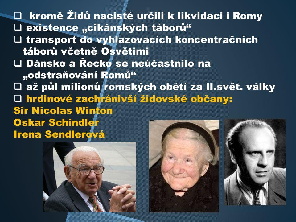 """ kromě Židů nacisté určili k likvidaci i Romy  existence """"cikánských táborů  transport do vyhlazovacích koncentračních táborů včetně Osvětimi  Dánsko a Řecko se neúčastnilo na """"odstraňování Romů  až půl milionů romských obětí za II.svět."""
