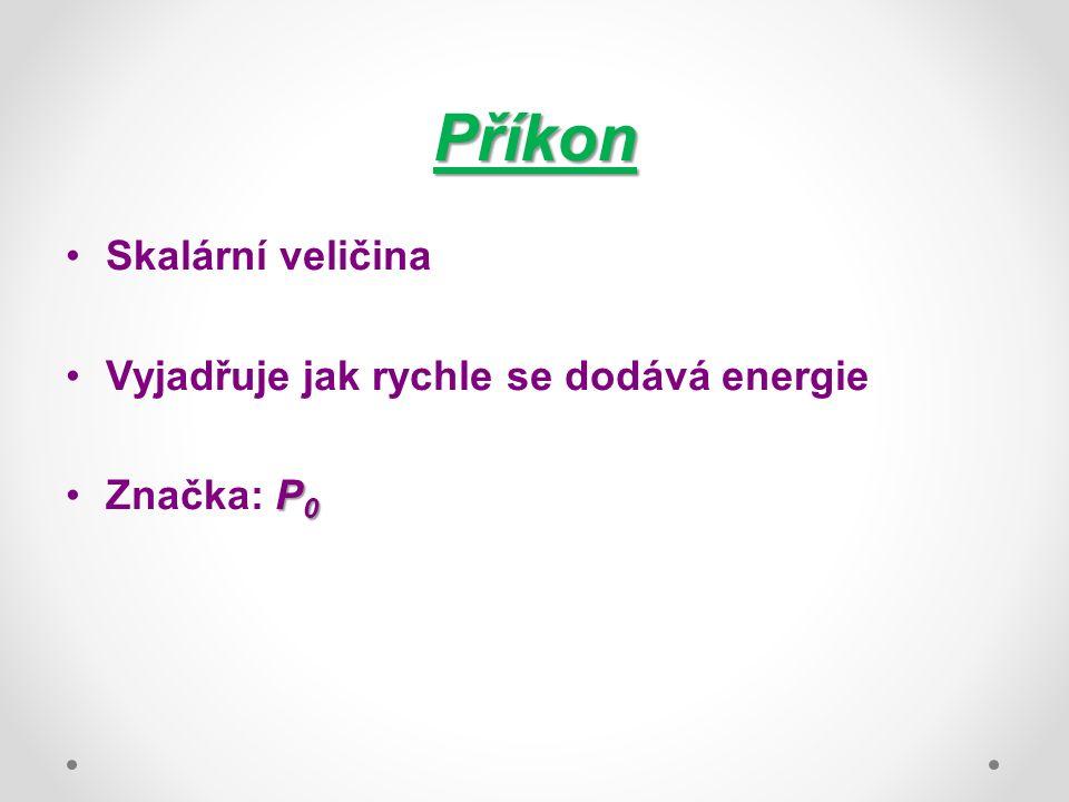 Příkon Skalární veličina Vyjadřuje jak rychle se dodává energie P 0Značka: P 0