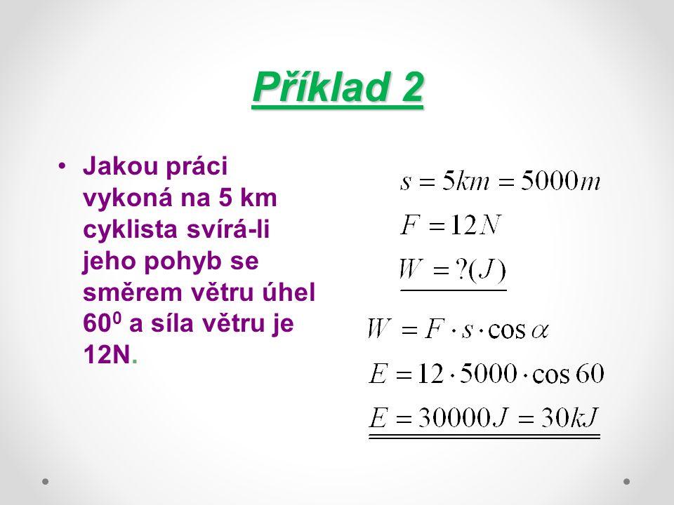 Příklad 2 Jakou práci vykoná na 5 km cyklista svírá-li jeho pohyb se směrem větru úhel 60 0 a síla větru je 12N.