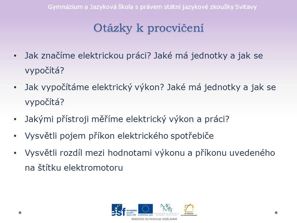 Gymnázium a Jazyková škola s právem státní jazykové zkoušky Svitavy Otázky k procvičení Jak značíme elektrickou práci.
