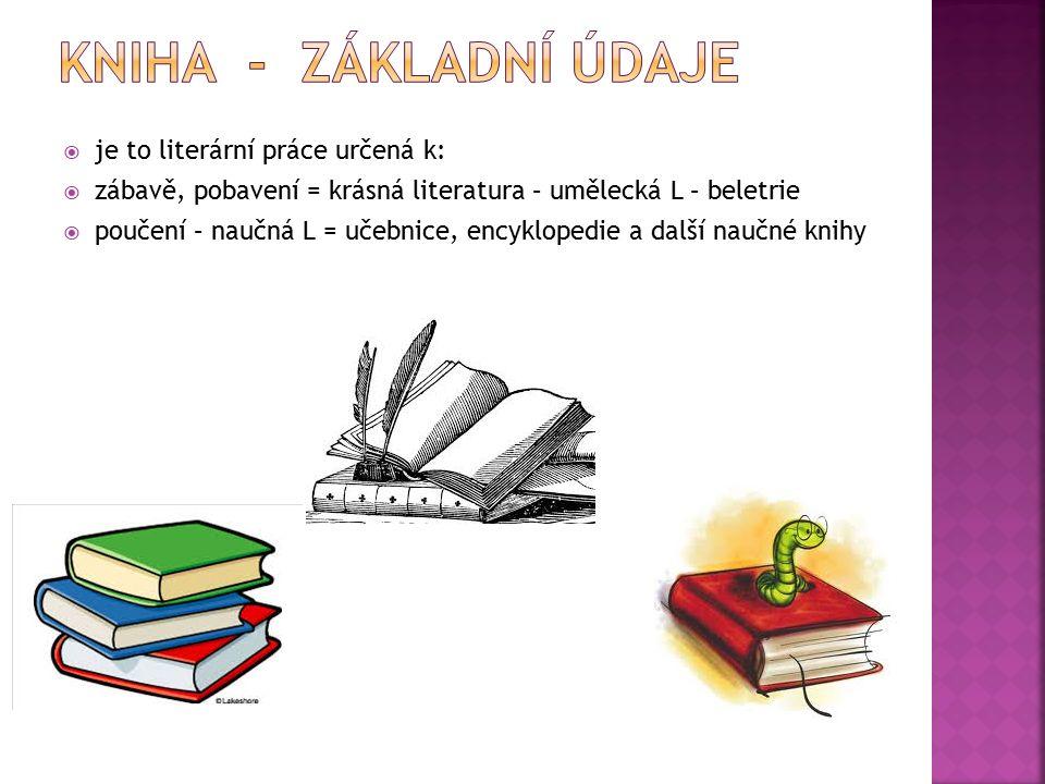  je to literární práce určená k:  zábavě, pobavení = krásná literatura – umělecká L – beletrie  poučení – naučná L = učebnice, encyklopedie a další naučné knihy