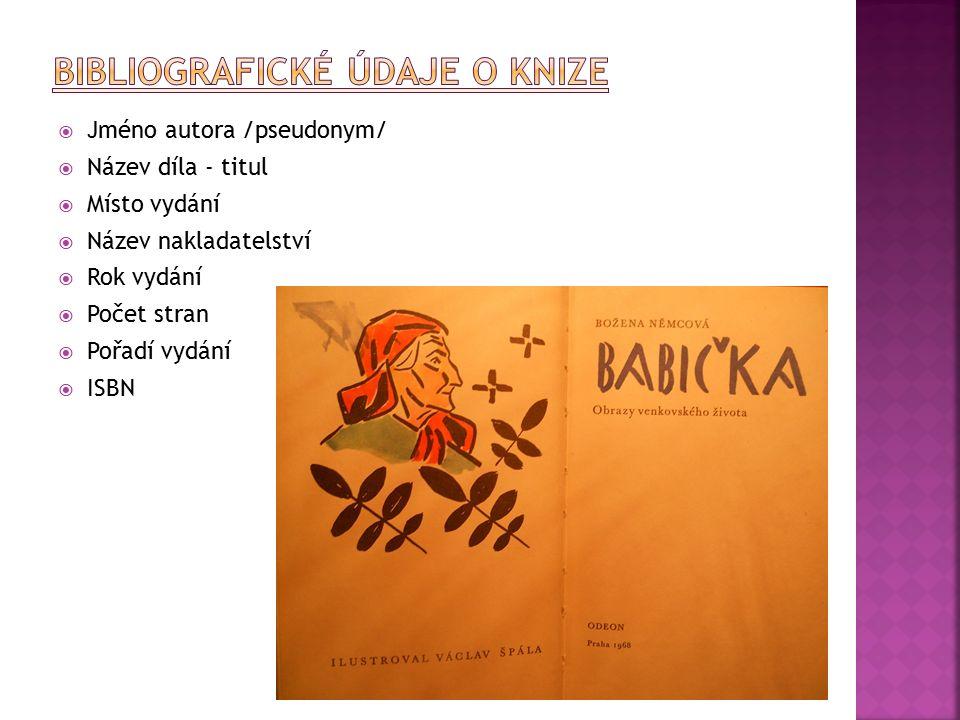  Jméno autora /pseudonym/  Název díla - titul  Místo vydání  Název nakladatelství  Rok vydání  Počet stran  Pořadí vydání  ISBN