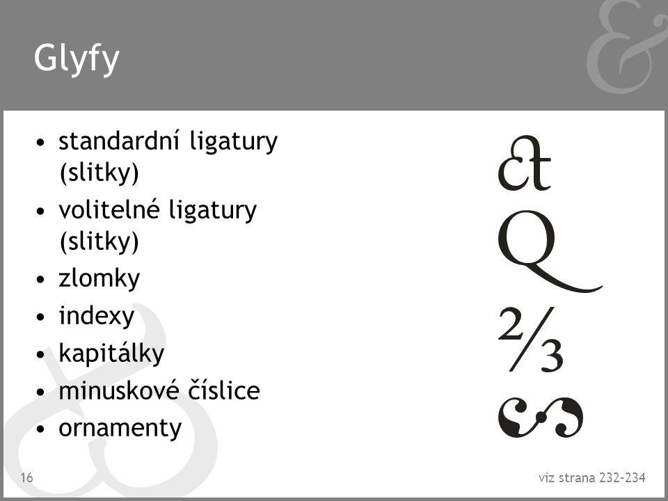 16 Glyfy standardní ligatury (slitky) volitelné ligatury (slitky) zlomky indexy kapitálky minuskové číslice ornamenty viz strana 232–234