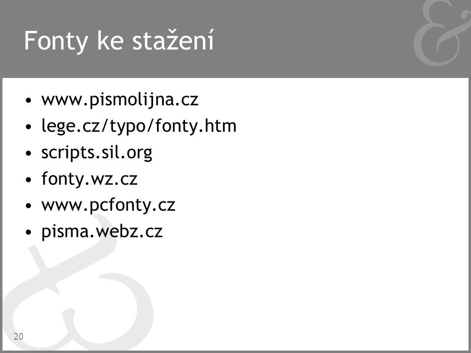 20 Fonty ke stažení www.pismolijna.cz lege.cz/typo/fonty.htm scripts.sil.org fonty.wz.cz www.pcfonty.cz pisma.webz.cz