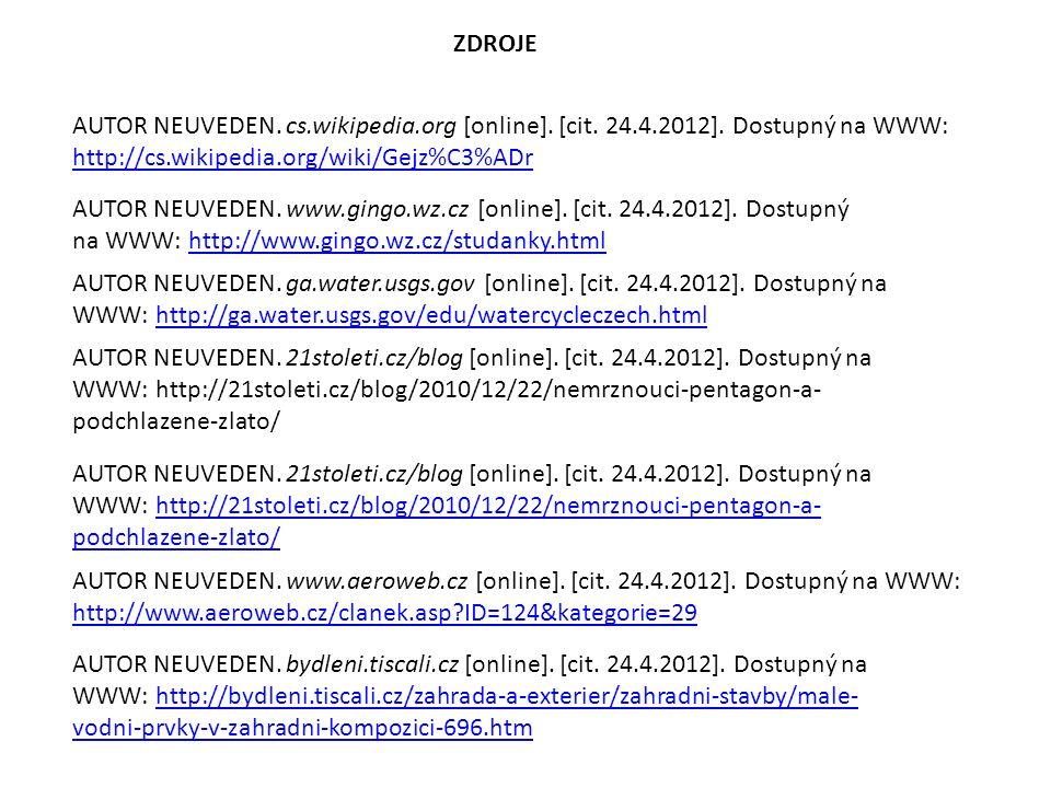ZDROJE AUTOR NEUVEDEN. cs.wikipedia.org [online]. [cit. 24.4.2012]. Dostupný na WWW: http://cs.wikipedia.org/wiki/Gejz%C3%ADr http://cs.wikipedia.org/