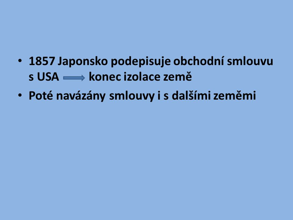 Éra Meidži (1863 - 1912) 1867 nastupuje na trůn císař Mucuhito – dává si jméno Meidži Snaha o změnu Japonska podle vyspělých zemí Leden 1868 – květen 1869 - občanská válka Bošin císařská armáda (Meidži) X šogunská vojska (Tokugawa Jošinobu) šogunát byl zrušen, obnovena moc císaře