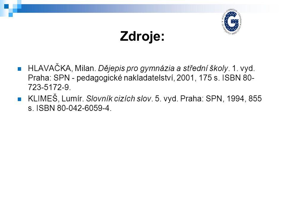 Zdroje: HLAVAČKA, Milan. Dějepis pro gymnázia a střední školy. 1. vyd. Praha: SPN - pedagogické nakladatelství, 2001, 175 s. ISBN 80- 723-5172-9. KLIM