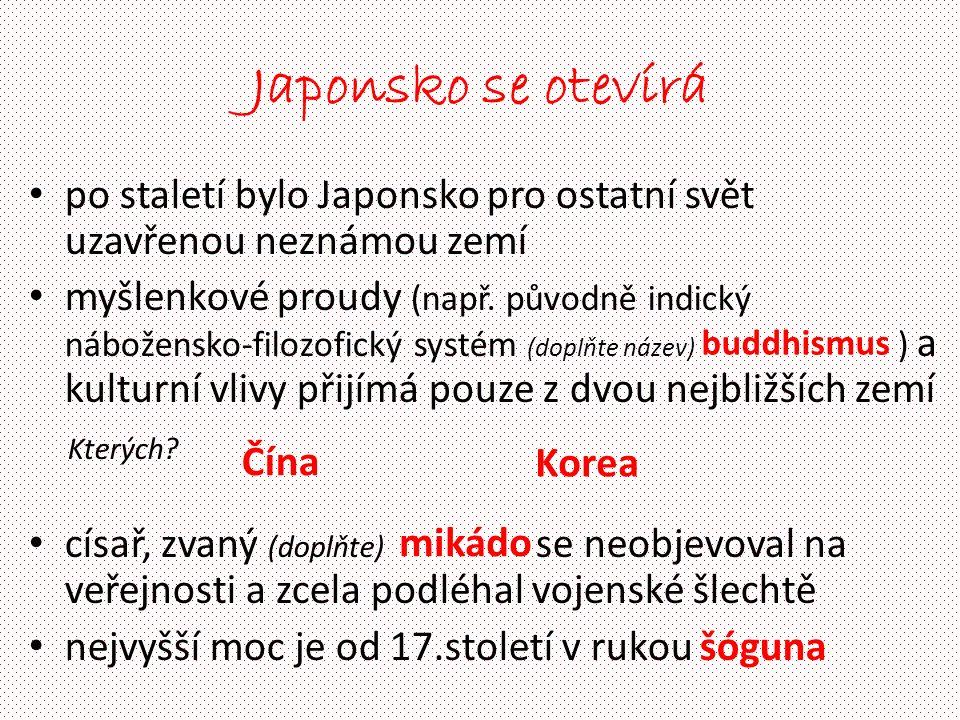 Japonsko se otevírá po staletí bylo Japonsko pro ostatní svět uzavřenou neznámou zemí myšlenkové proudy (např.