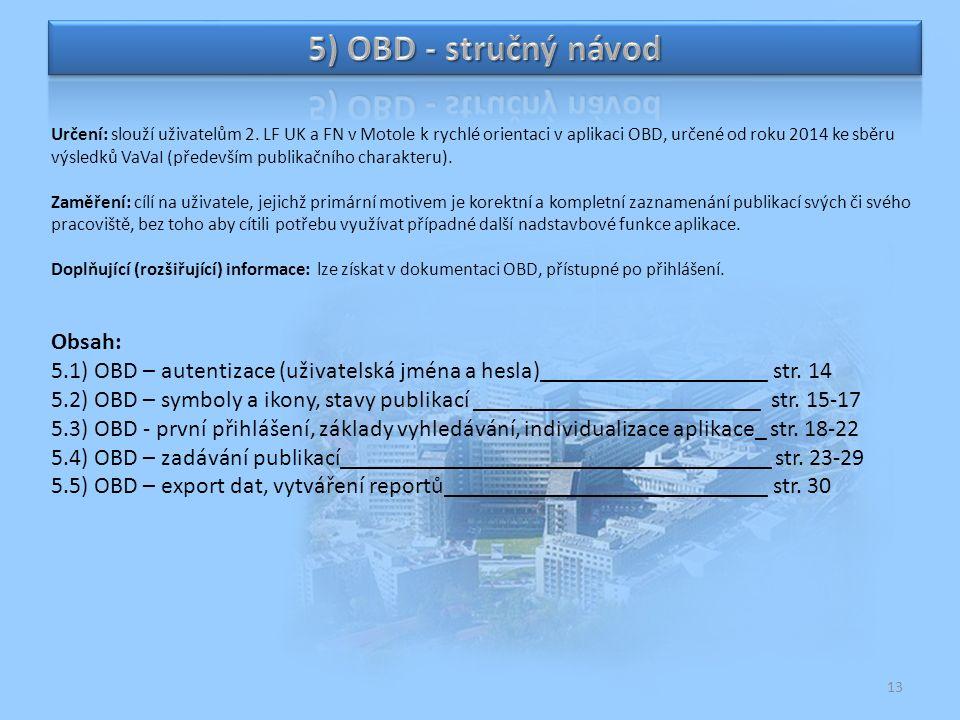 Určení: slouží uživatelům 2. LF UK a FN v Motole k rychlé orientaci v aplikaci OBD, určené od roku 2014 ke sběru výsledků VaVaI (především publikačníh