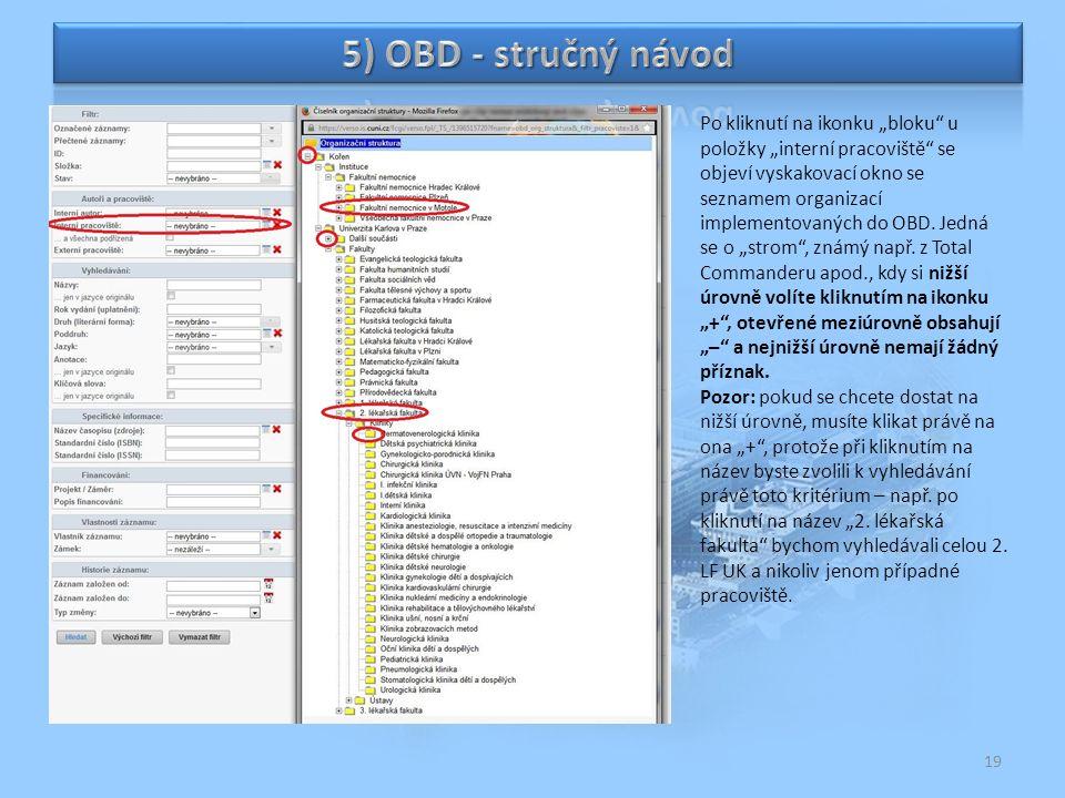 """19 Po kliknutí na ikonku """"bloku"""" u položky """"interní pracoviště"""" se objeví vyskakovací okno se seznamem organizací implementovaných do OBD. Jedná se o"""