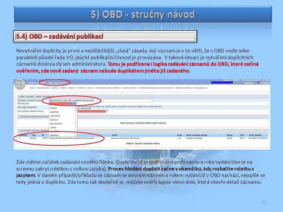 23 Tomu je podřízena i logika zadávání záznamů do OBD, které začíná ověřením, zda nově zadaný záznam nebude duplikátem jiného již zadaného. Nevytvářet