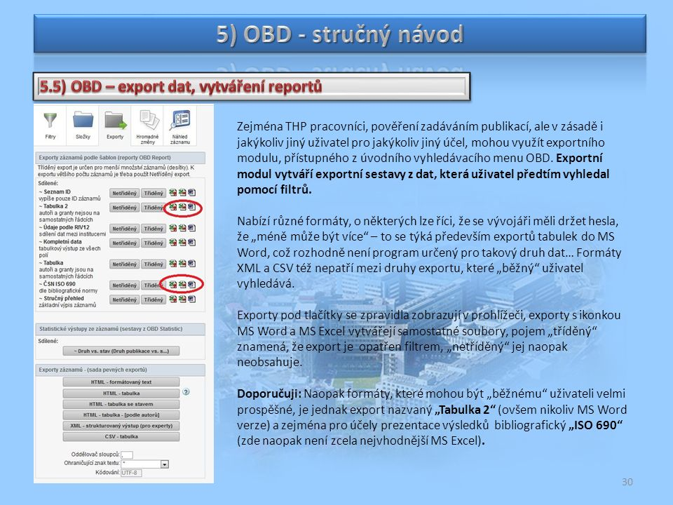 30 Zejména THP pracovníci, pověření zadáváním publikací, ale v zásadě i jakýkoliv jiný uživatel pro jakýkoliv jiný účel, mohou využít exportního modulu, přístupného z úvodního vyhledávacího menu OBD.