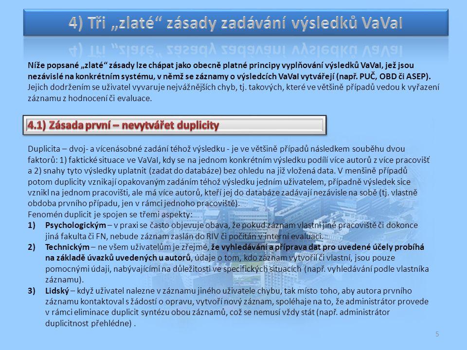"""5 Níže popsané """"zlaté zásady lze chápat jako obecně platné principy vyplňování výsledků VaVaI, jež jsou nezávislé na konkrétním systému, v němž se záznamy o výsledcích VaVaI vytvářejí (např."""