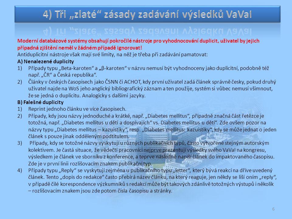 7 C) Podmíněně trpěné duplicity – monografie 1)Obecně pro všechny výsledky VaVaI platí, že každý výsledek VaVaI je reprezentován právě jedním záznamem v databázi.