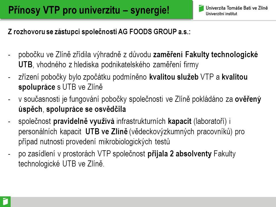 Přínosy VTP pro univerzitu – synergie! Z rozhovoru se zástupci společnosti AG FOODS GROUP a.s.: -pobočku ve Zlíně zřídila výhradně z důvodu zaměření F