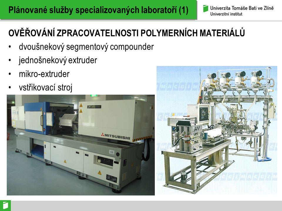 Plánované služby specializovaných laboratoří (1) OVĚŘOVÁNÍ ZPRACOVATELNOSTI POLYMERNÍCH MATERIÁLŮ dvoušnekový segmentový compounder jednošnekový extruder mikro-extruder vstřikovací stroj