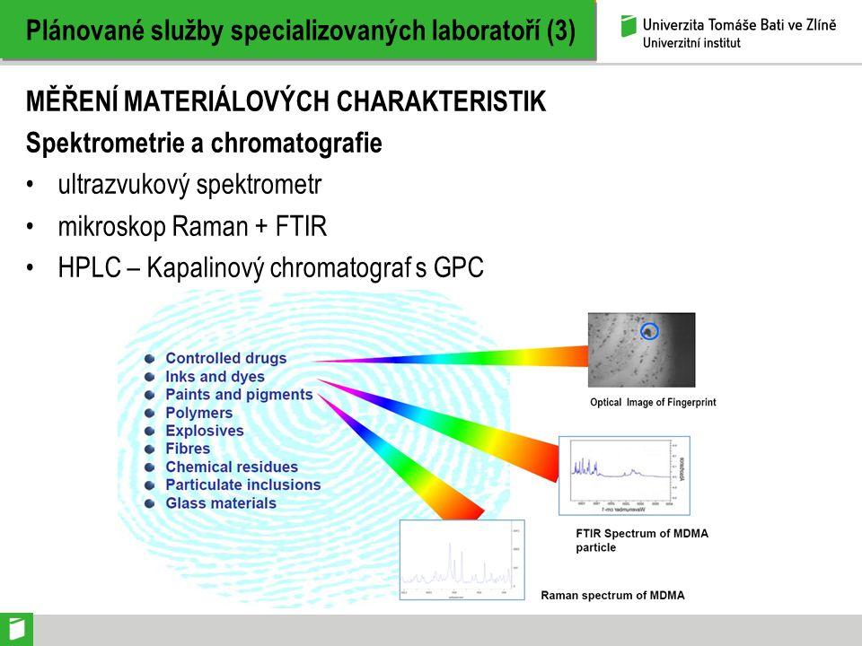 Plánované služby specializovaných laboratoří (3) MĚŘENÍ MATERIÁLOVÝCH CHARAKTERISTIK Spektrometrie a chromatografie ultrazvukový spektrometr mikroskop Raman + FTIR HPLC – Kapalinový chromatograf s GPC