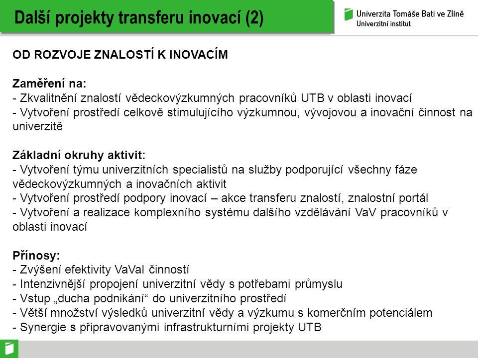 Další projekty transferu inovací (2) OD ROZVOJE ZNALOSTÍ K INOVACÍM Zaměření na: - Zkvalitnění znalostí vědeckovýzkumných pracovníků UTB v oblasti ino