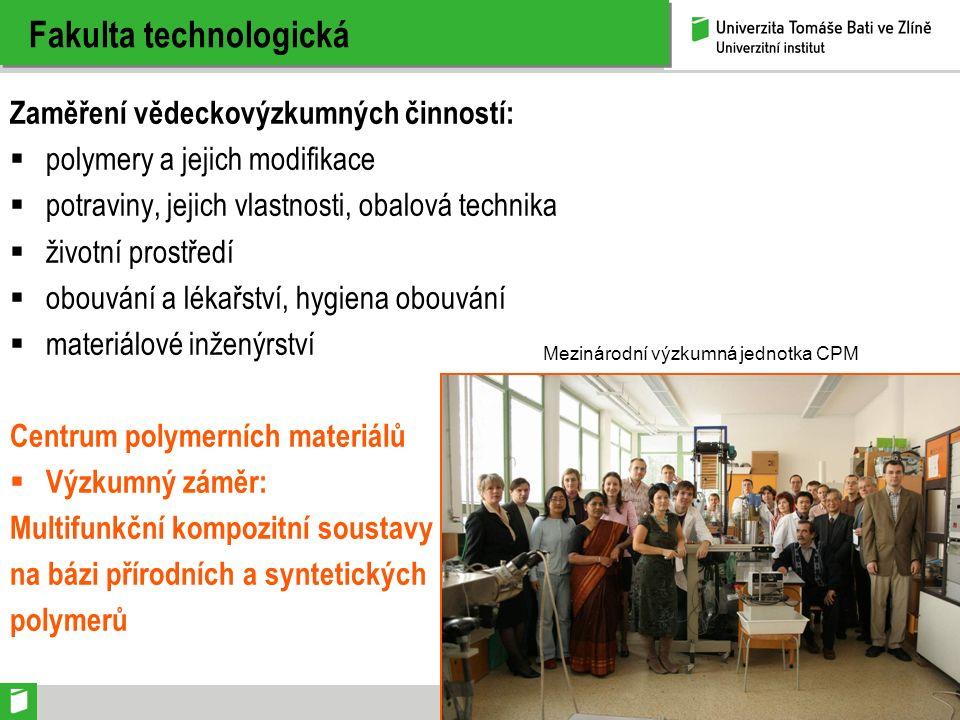 Fakulta technologická Zaměření vědeckovýzkumných činností:  polymery a jejich modifikace  potraviny, jejich vlastnosti, obalová technika  životní p