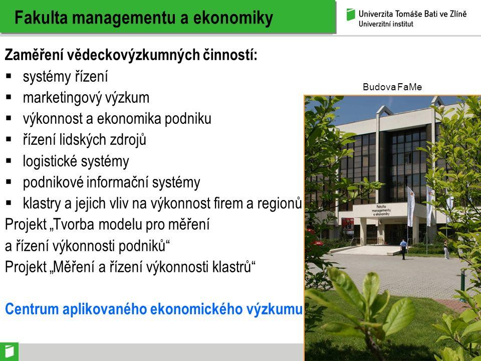 Fakulta managementu a ekonomiky Zaměření vědeckovýzkumných činností:  systémy řízení  marketingový výzkum  výkonnost a ekonomika podniku  řízení l